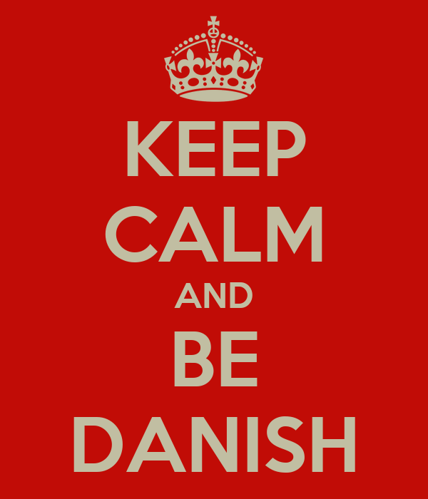 KEEP CALM AND BE DANISH
