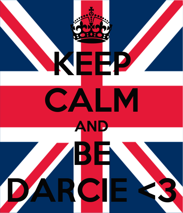 KEEP CALM AND BE DARCIE <3