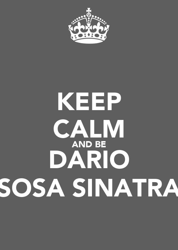 KEEP CALM AND BE DARIO SOSA SINATRA