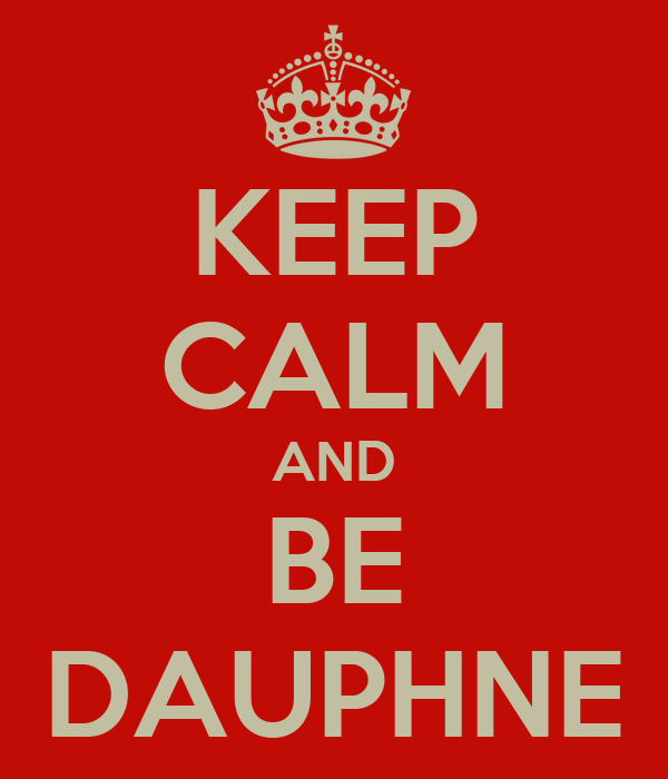 KEEP CALM AND BE DAUPHNE