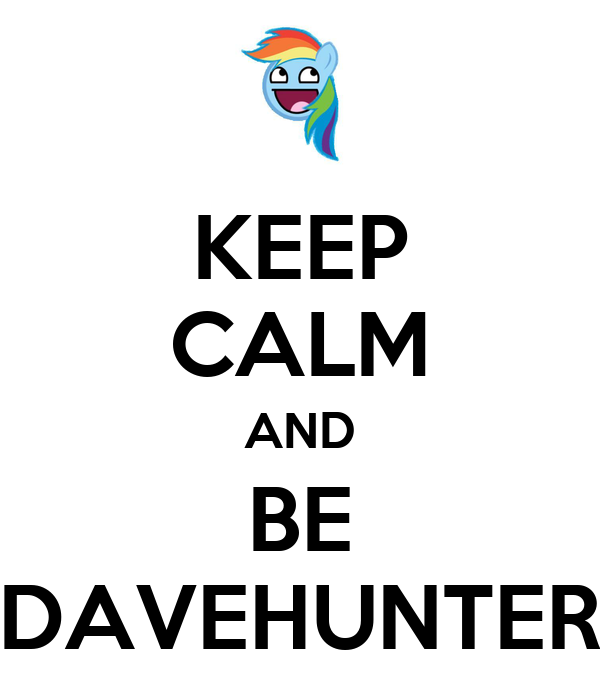 KEEP CALM AND BE DAVEHUNTER