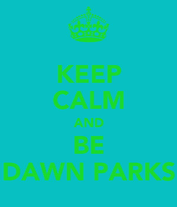 KEEP CALM AND BE DAWN PARKS
