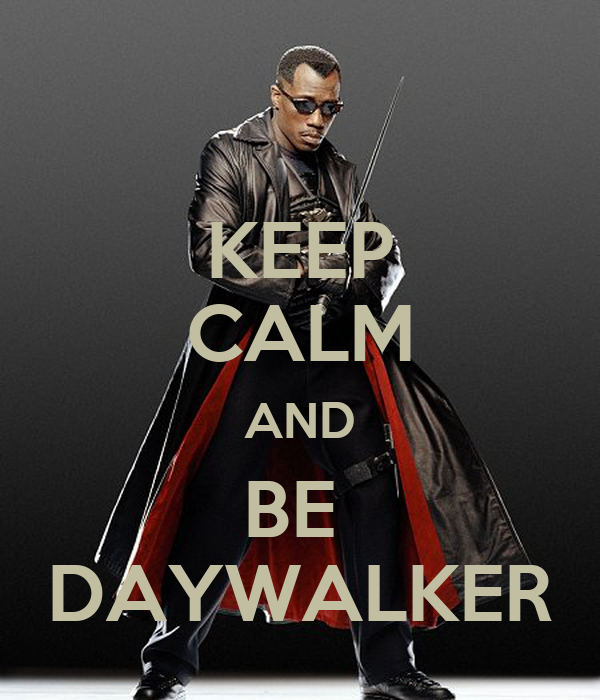 KEEP CALM AND BE  DAYWALKER