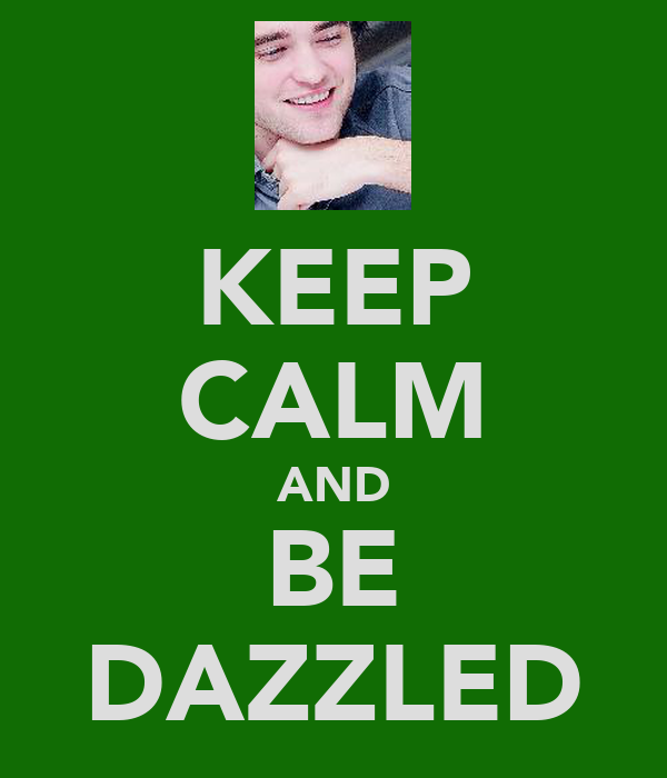 KEEP CALM AND BE DAZZLED