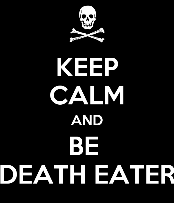 KEEP CALM AND BE  DEATH EATER