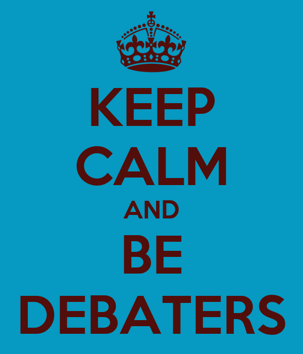 KEEP CALM AND BE DEBATERS
