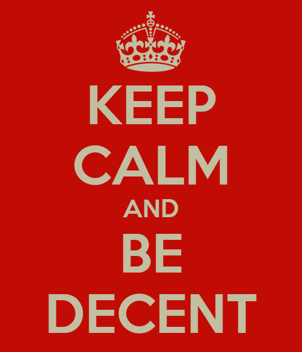 KEEP CALM AND BE DECENT