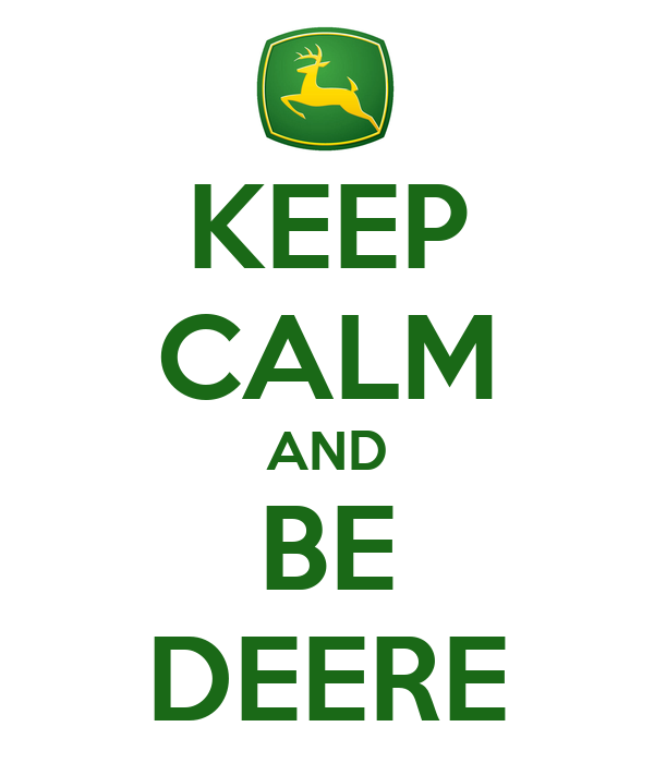KEEP CALM AND BE DEERE
