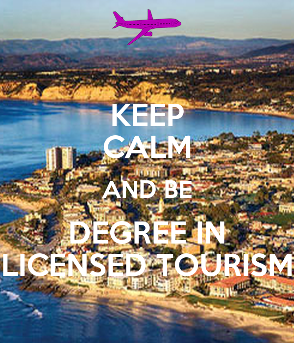 KEEP CALM AND BE DEGREE IN LICENSED TOURISM
