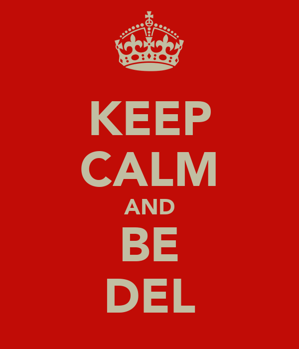 KEEP CALM AND BE DEL