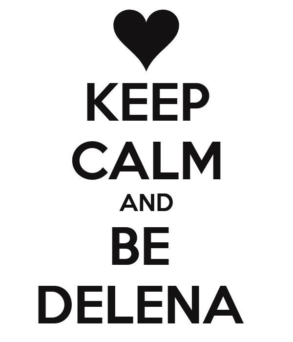 KEEP CALM AND BE  DELENA
