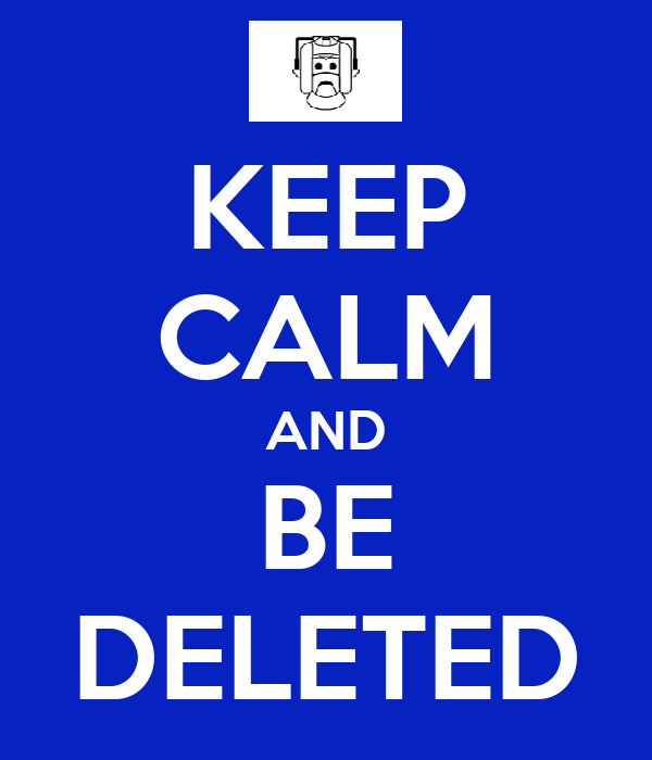 KEEP CALM AND BE DELETED