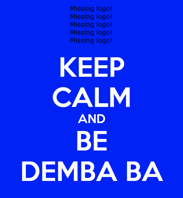 KEEP CALM AND BE DEMBA BA