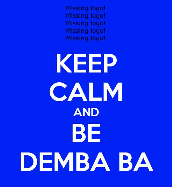 KEEP CALM AND BE DEMBA BA