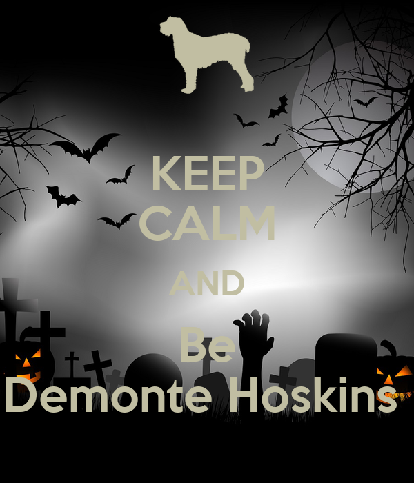 KEEP CALM AND Be Demonte Hoskins