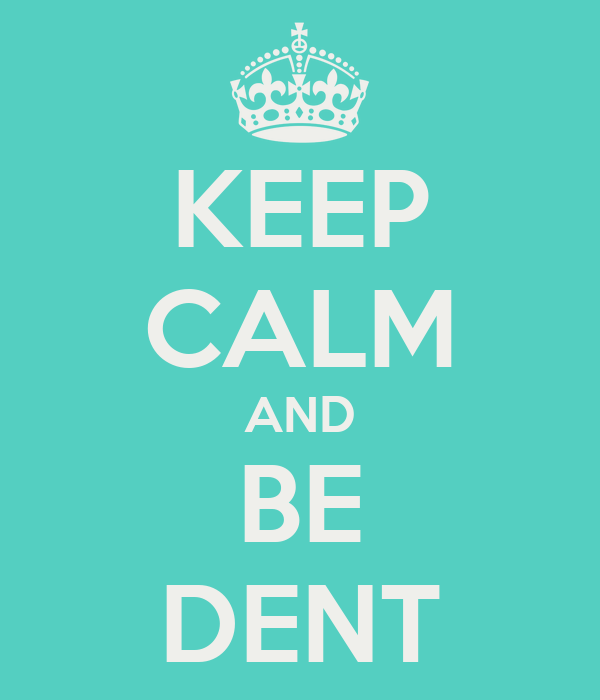 KEEP CALM AND BE DENT