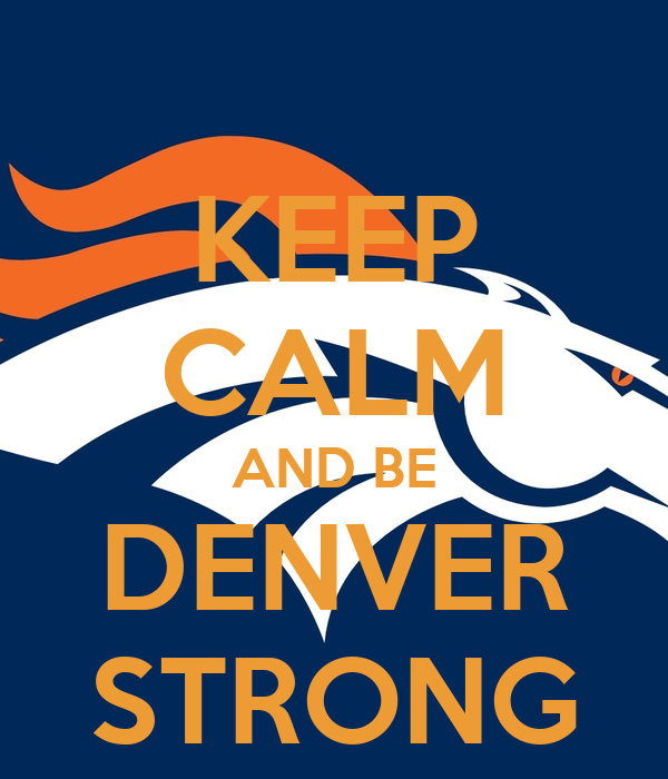 KEEP CALM AND BE DENVER STRONG