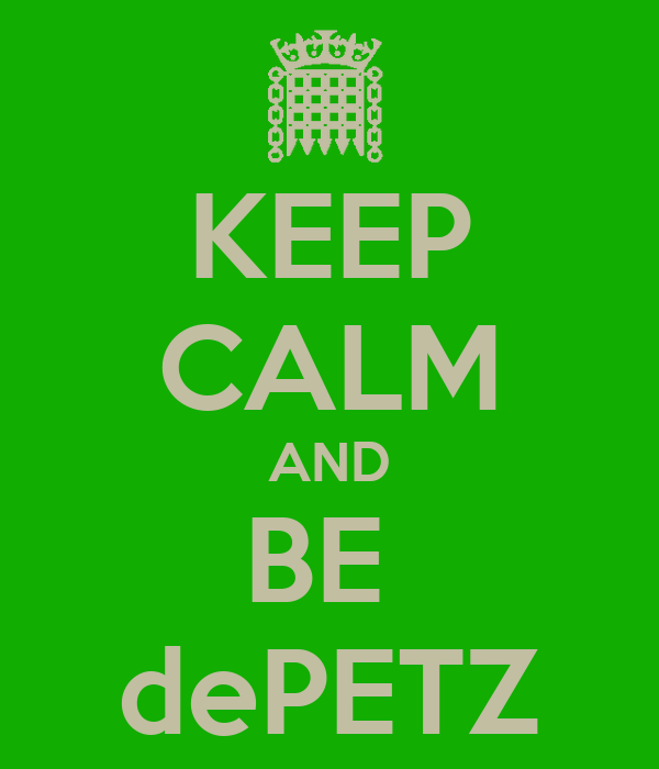 KEEP CALM AND BE  dePETZ