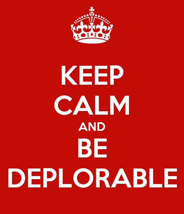 KEEP CALM AND BE DEPLORABLE