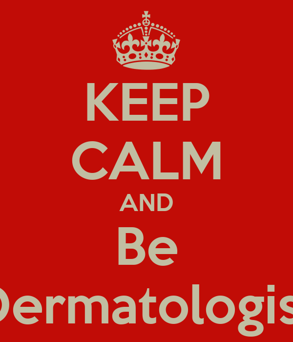 KEEP CALM AND Be Dermatologist
