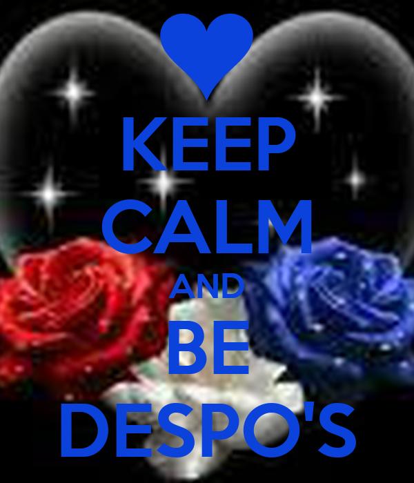 KEEP CALM AND BE DESPO'S