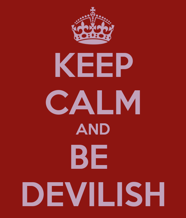 KEEP CALM AND BE  DEVILISH