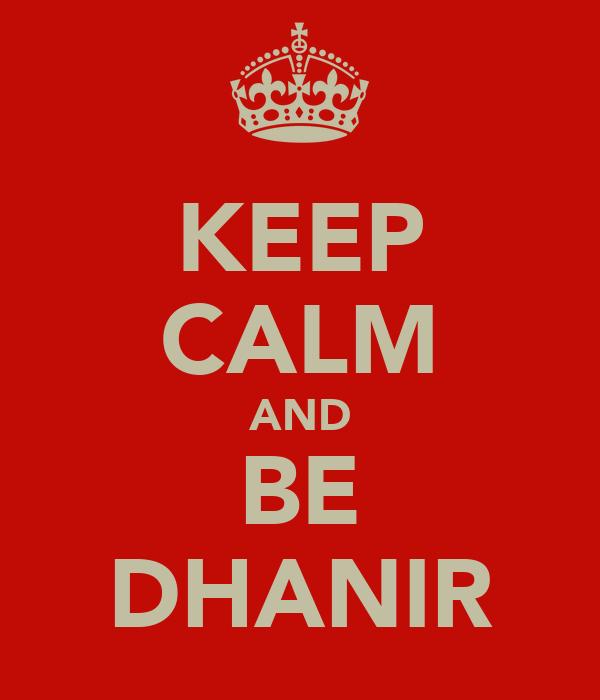 KEEP CALM AND BE DHANIR