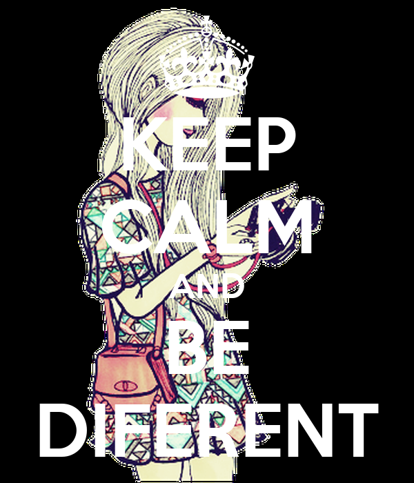 KEEP CALM AND BE DIFERENT