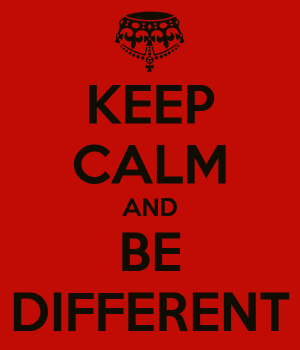 KEEP CALM AND BE DIFFERENT