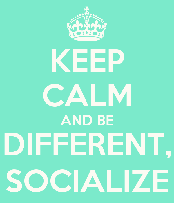 KEEP CALM AND BE DIFFERENT, SOCIALIZE