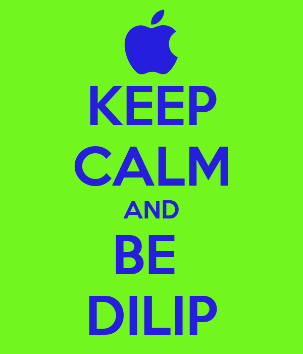 KEEP CALM AND BE  DILIP