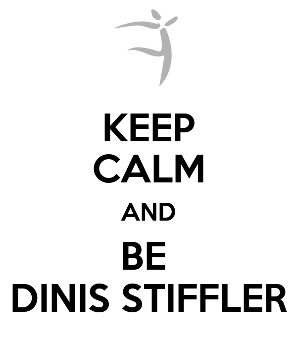 KEEP CALM AND BE  DINIS STIFFLER