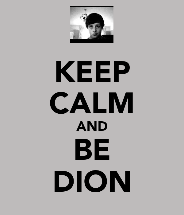 KEEP CALM AND BE DION