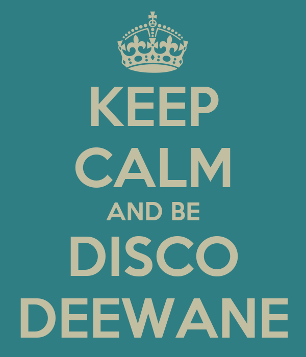 KEEP CALM AND BE DISCO DEEWANE
