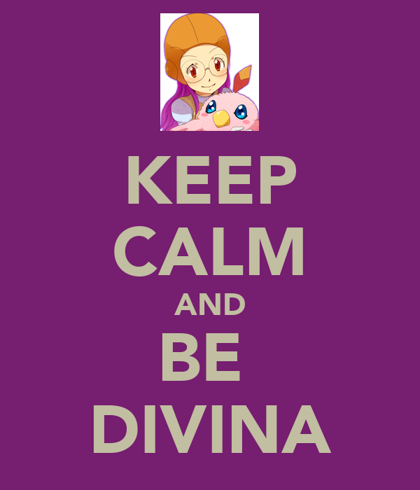 KEEP CALM AND BE  DIVINA