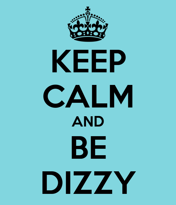 KEEP CALM AND BE DIZZY