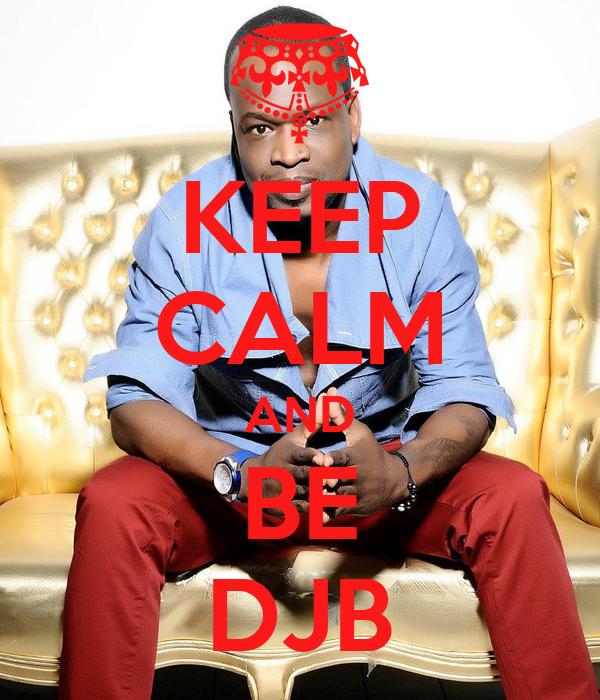 KEEP CALM AND BE DJB