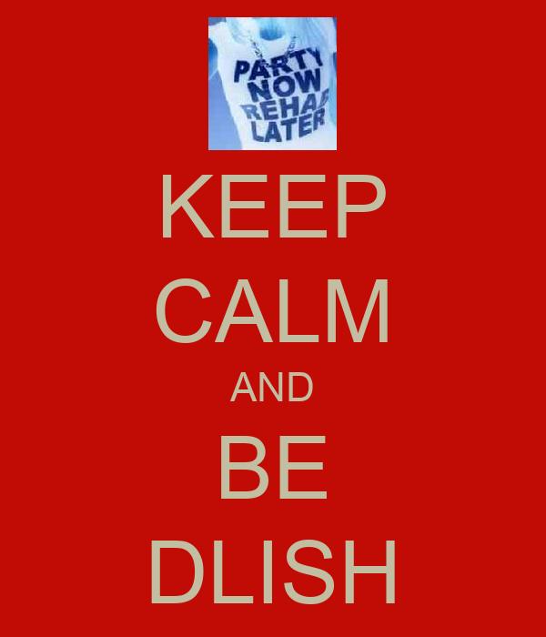 KEEP CALM AND BE DLISH
