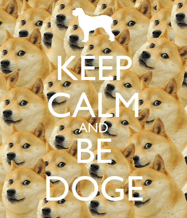 KEEP CALM AND BE DOGE
