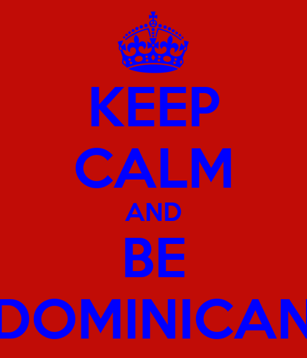 KEEP CALM AND BE DOMINICAN