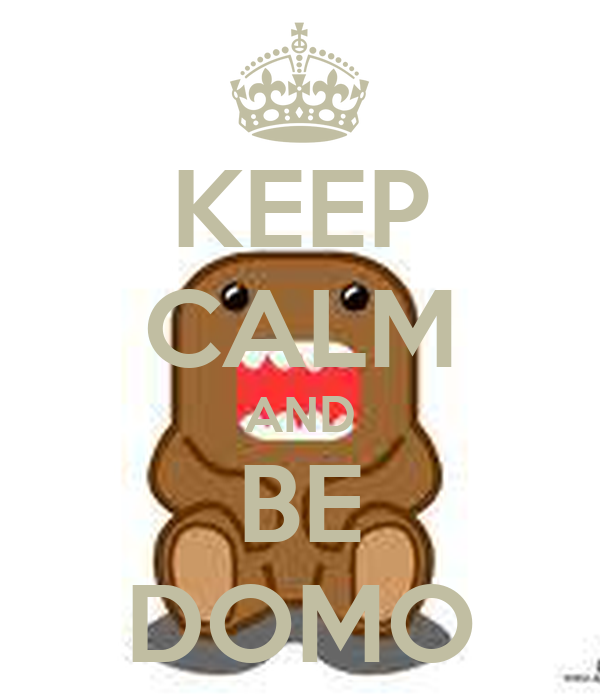 KEEP CALM AND BE DOMO