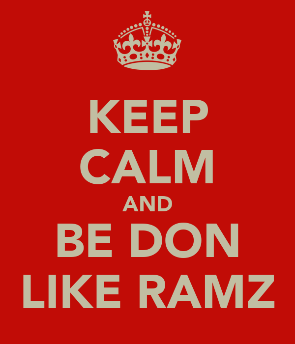 KEEP CALM AND BE DON LIKE RAMZ
