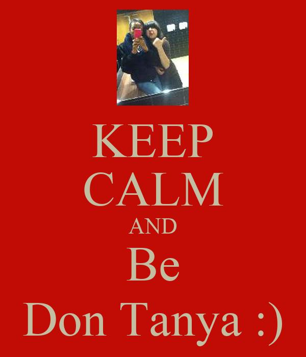 KEEP CALM AND Be Don Tanya :)