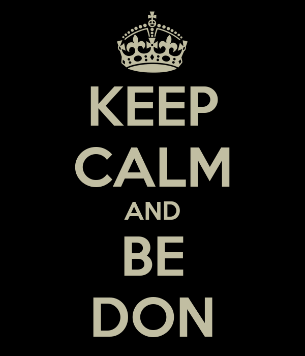 KEEP CALM AND BE DON