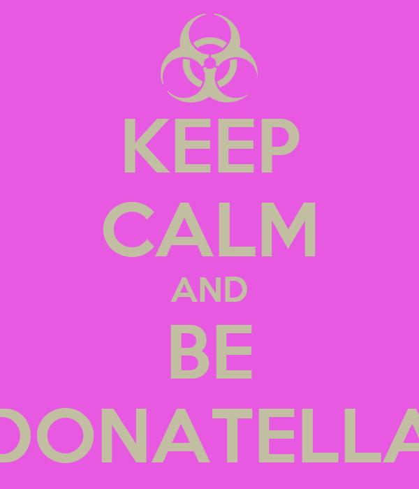 KEEP CALM AND BE DONATELLA
