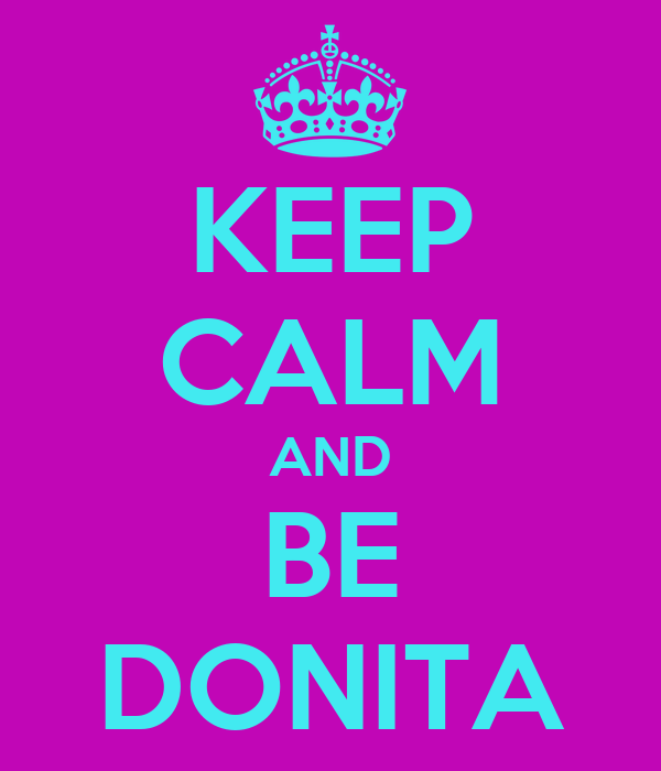 KEEP CALM AND BE DONITA