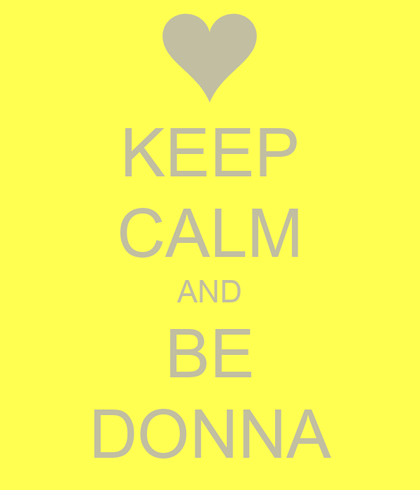 KEEP CALM AND BE DONNA