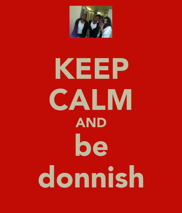 KEEP CALM AND be donnish