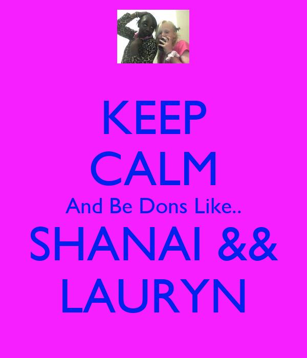 KEEP CALM And Be Dons Like.. SHANAI && LAURYN