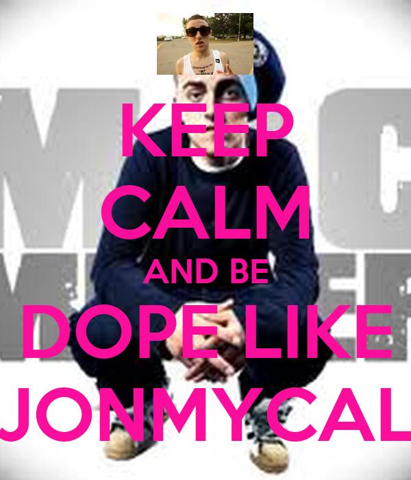 KEEP CALM AND BE DOPE LIKE JONMYCAL
